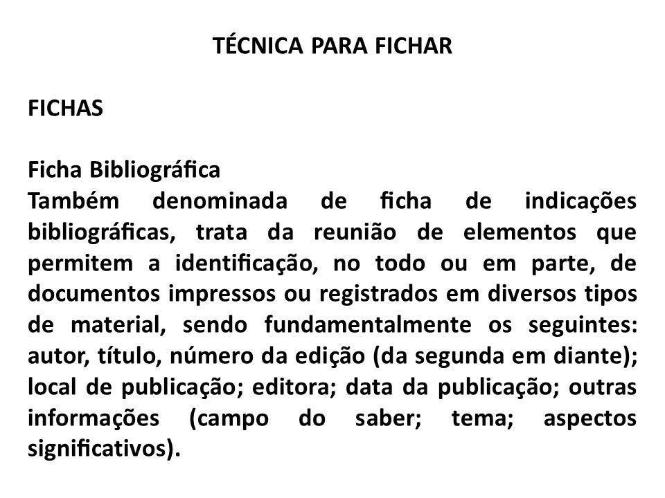 TÉCNICA PARA FICHAR FICHAS Ficha Bibliográca Também denominada de cha de indicações bibliográcas, trata da reunião de elementos que permitem a identic