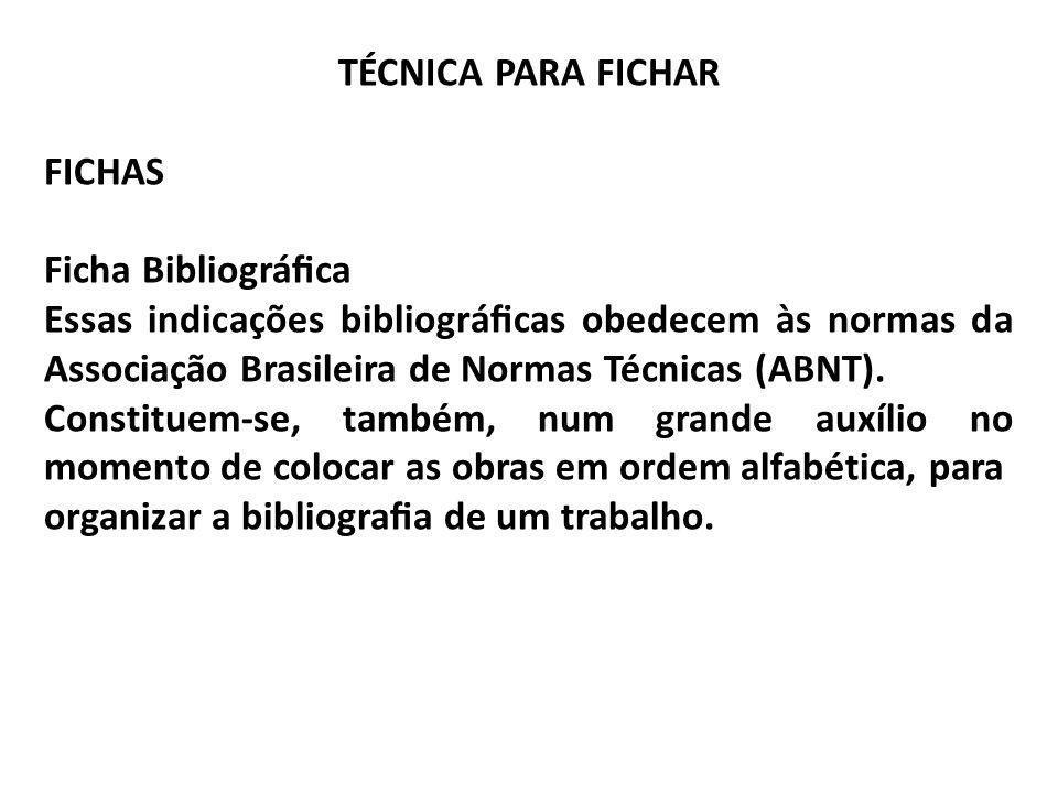 TÉCNICA PARA FICHAR FICHAS Ficha Bibliográca Essas indicações bibliográcas obedecem às normas da Associação Brasileira de Normas Técnicas (ABNT). Cons