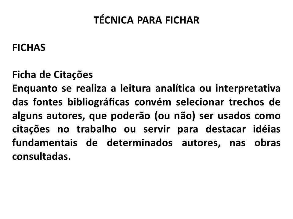 TÉCNICA PARA FICHAR FICHAS Ficha de Citações Enquanto se realiza a leitura analítica ou interpretativa das fontes bibliográcas convém selecionar trech
