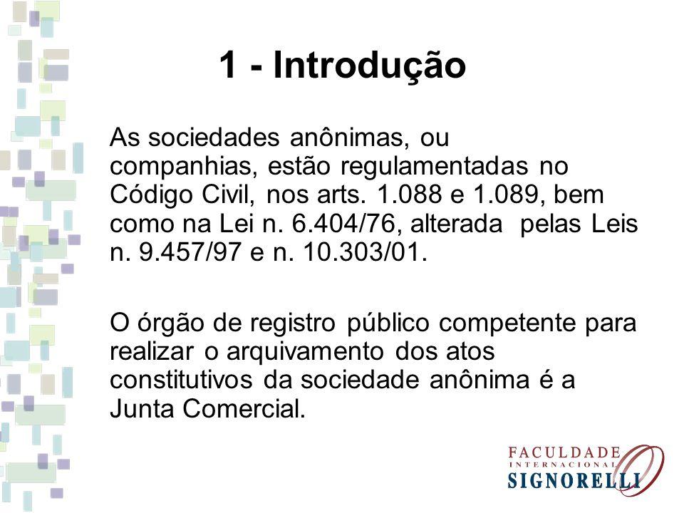 1 - Introdução As sociedades anônimas, ou companhias, estão regulamentadas no Código Civil, nos arts. 1.088 e 1.089, bem como na Lei n. 6.404/76, alte