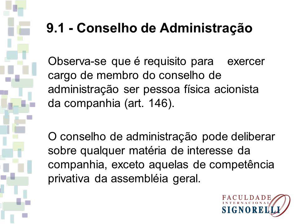 9.1 - Conselho de Administração Observa-se que é requisito para exercer cargo de membro do conselho de administração ser pessoa física acionista da co