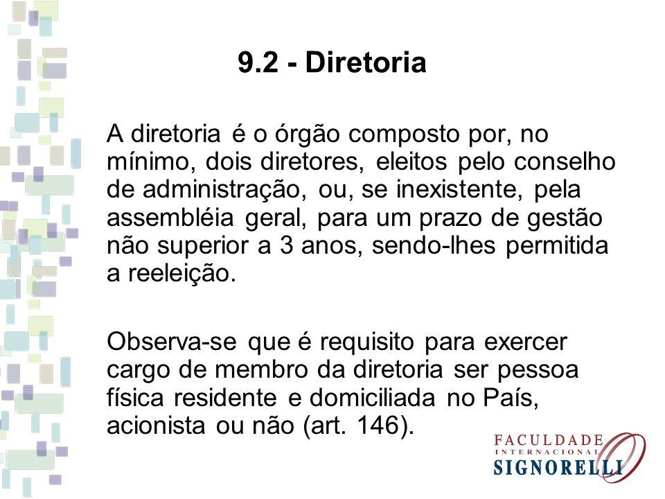 9.2 - Diretoria A diretoria é o órgão composto por, no mínimo, dois diretores, eleitos pelo conselho de administração, ou, se inexistente, pela assemb