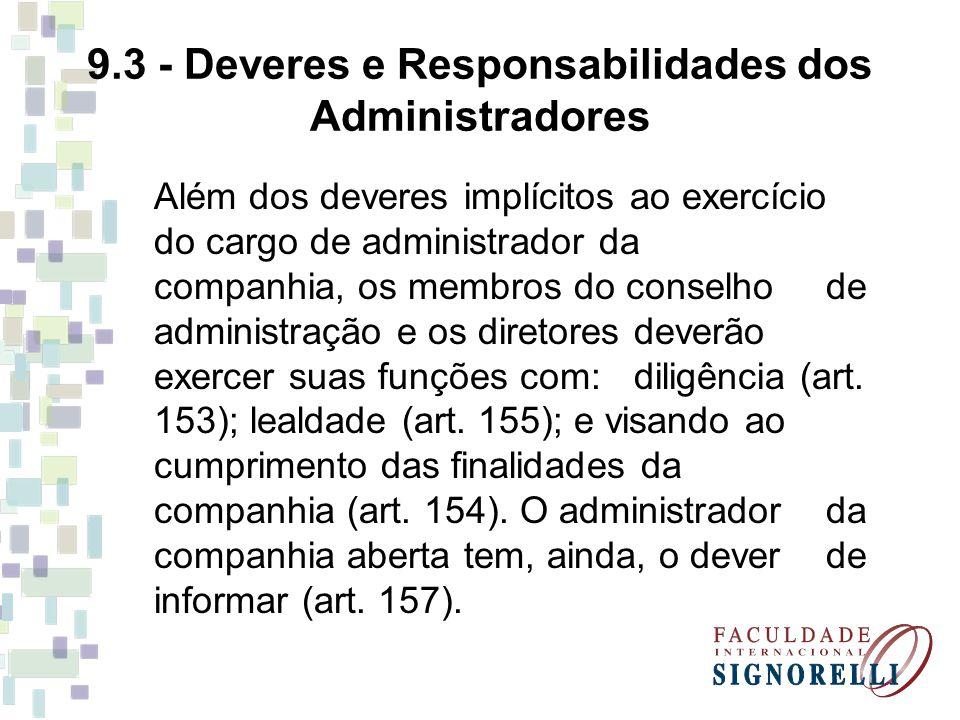 9.3 - Deveres e Responsabilidades dos Administradores Além dos deveres implícitos ao exercício do cargo de administrador da companhia, os membros do c