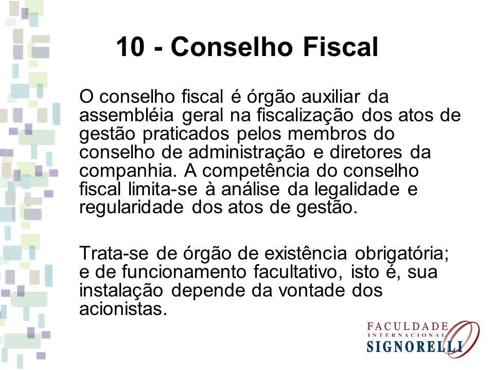 10 - Conselho Fiscal O conselho fiscal é órgão auxiliar da assembléia geral na fiscalização dos atos de gestão praticados pelos membros do conselho de