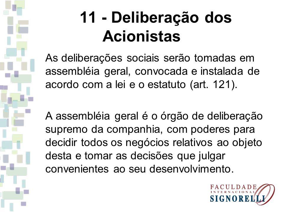 11 - Deliberação dos Acionistas As deliberações sociais serão tomadas em assembléia geral, convocada e instalada de acordo com a lei e o estatuto (art
