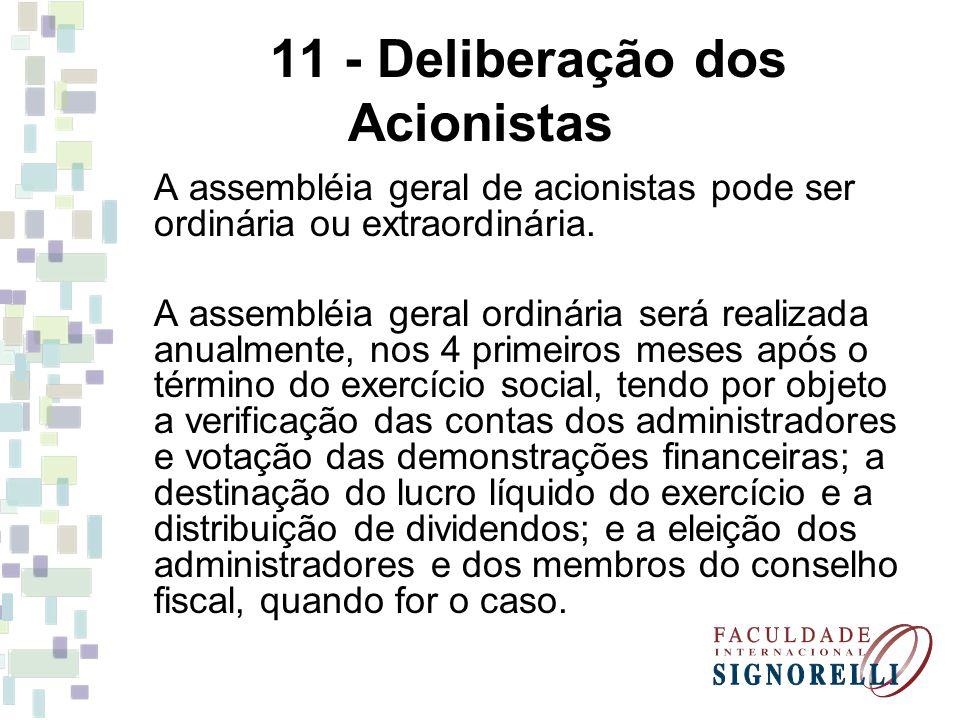 11 - Deliberação dos Acionistas A assembléia geral de acionistas pode ser ordinária ou extraordinária. A assembléia geral ordinária será realizada anu