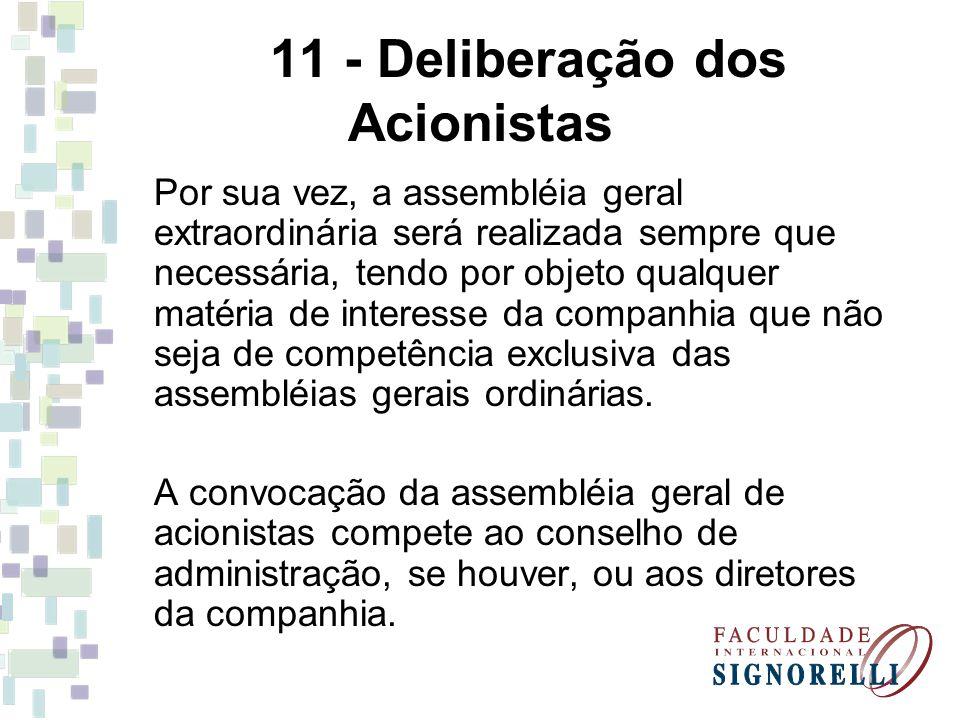 11 - Deliberação dos Acionistas Por sua vez, a assembléia geral extraordinária será realizada sempre que necessária, tendo por objeto qualquer matéria