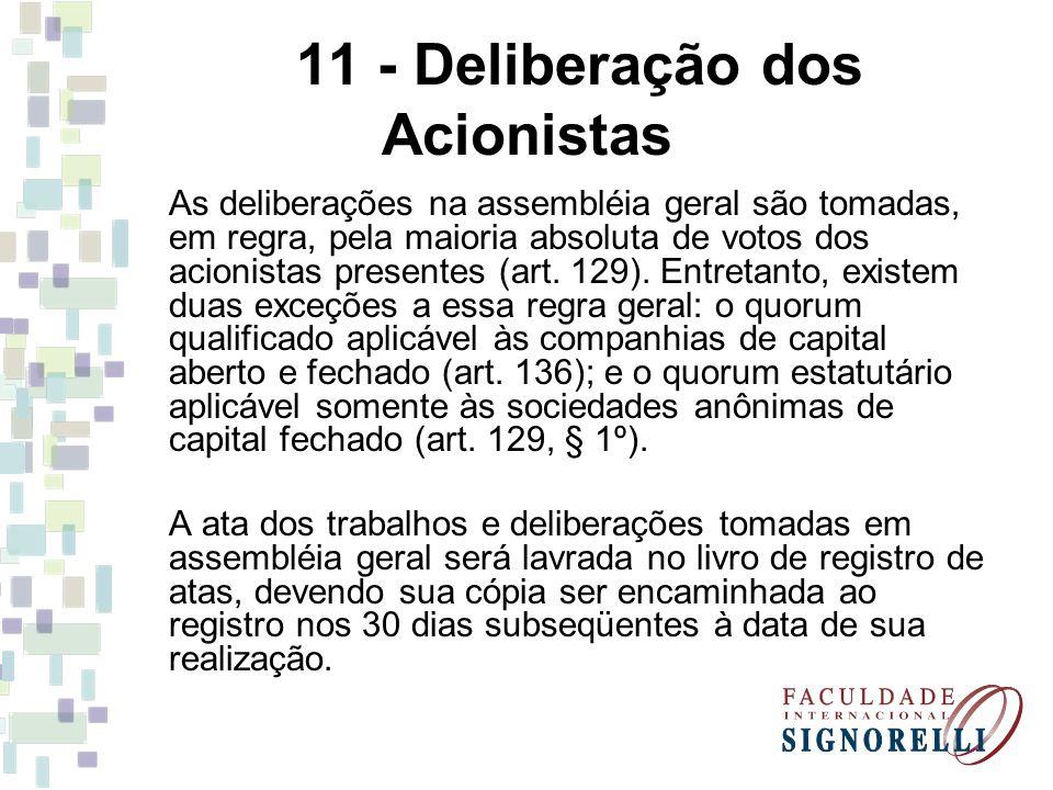 11 - Deliberação dos Acionistas As deliberações na assembléia geral são tomadas, em regra, pela maioria absoluta de votos dos acionistas presentes (ar