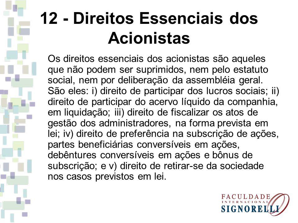 12 - Direitos Essenciais dos Acionistas Os direitos essenciais dos acionistas são aqueles que não podem ser suprimidos, nem pelo estatuto social, nem