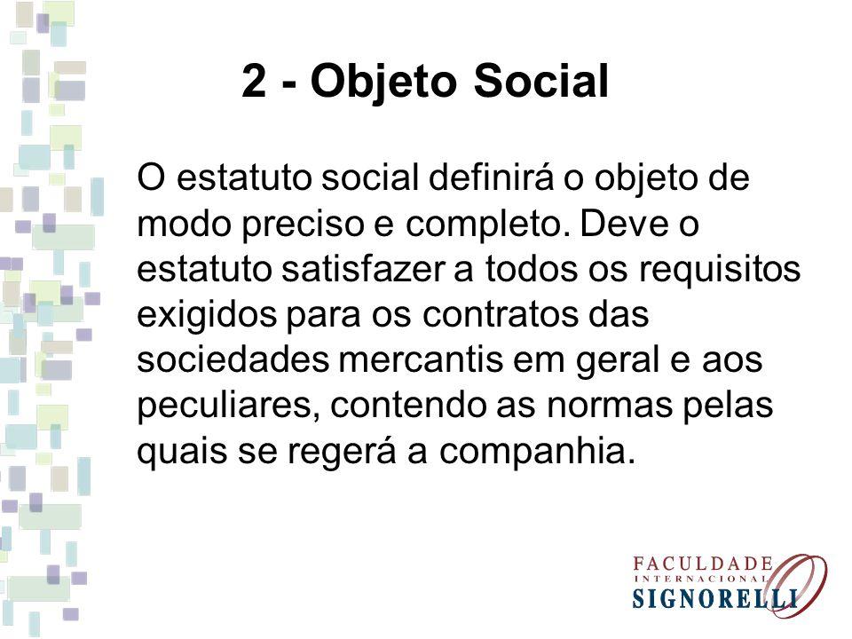 2 - Objeto Social O estatuto social definirá o objeto de modo preciso e completo. Deve o estatuto satisfazer a todos os requisitos exigidos para os co