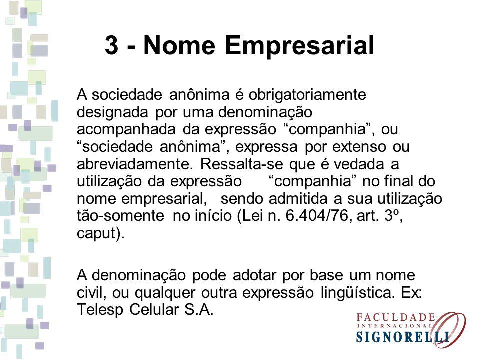 3 - Nome Empresarial A sociedade anônima é obrigatoriamente designada por uma denominação acompanhada da expressão companhia, ou sociedade anônima, ex