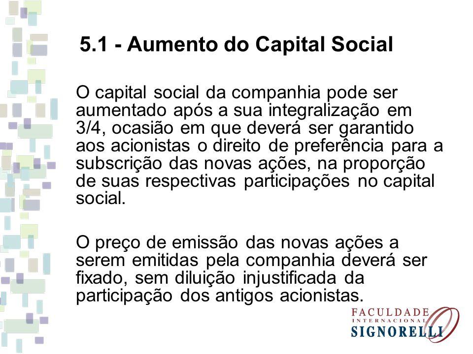 5.2 - Redução do Capital Social O capital social pode ser reduzido, por deliberação da assembléia geral, em duas hipóteses: a) se houver perdas, até o montante dos prejuízos acumulados; ou b) se excessivo em relação ao objeto da sociedade.