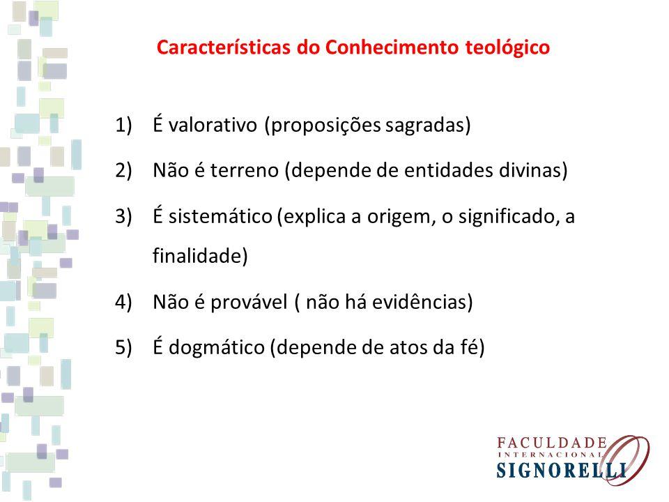 Características do Conhecimento teológico 1)É valorativo (proposições sagradas) 2)Não é terreno (depende de entidades divinas) 3)É sistemático (explic