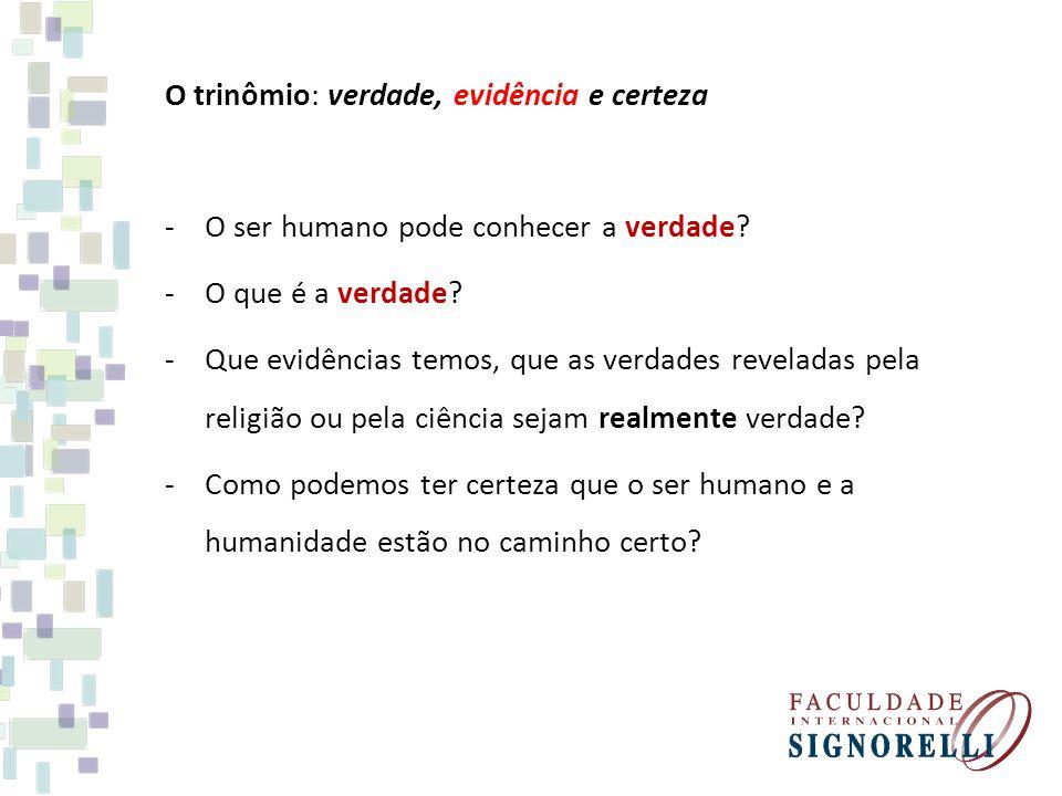 O trinômio: verdade, evidência e certeza -O ser humano pode conhecer a verdade? -O que é a verdade? -Que evidências temos, que as verdades reveladas p