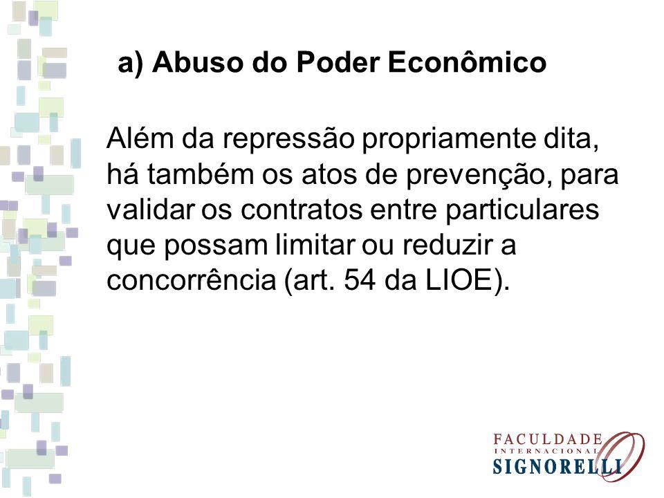 a) Abuso do Poder Econômico Além da repressão propriamente dita, há também os atos de prevenção, para validar os contratos entre particulares que poss