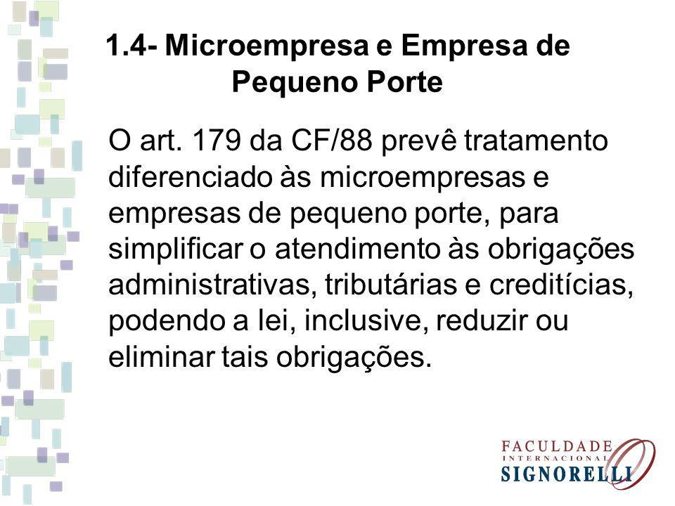 1.4- Microempresa e Empresa de Pequeno Porte O art. 179 da CF/88 prevê tratamento diferenciado às microempresas e empresas de pequeno porte, para simp