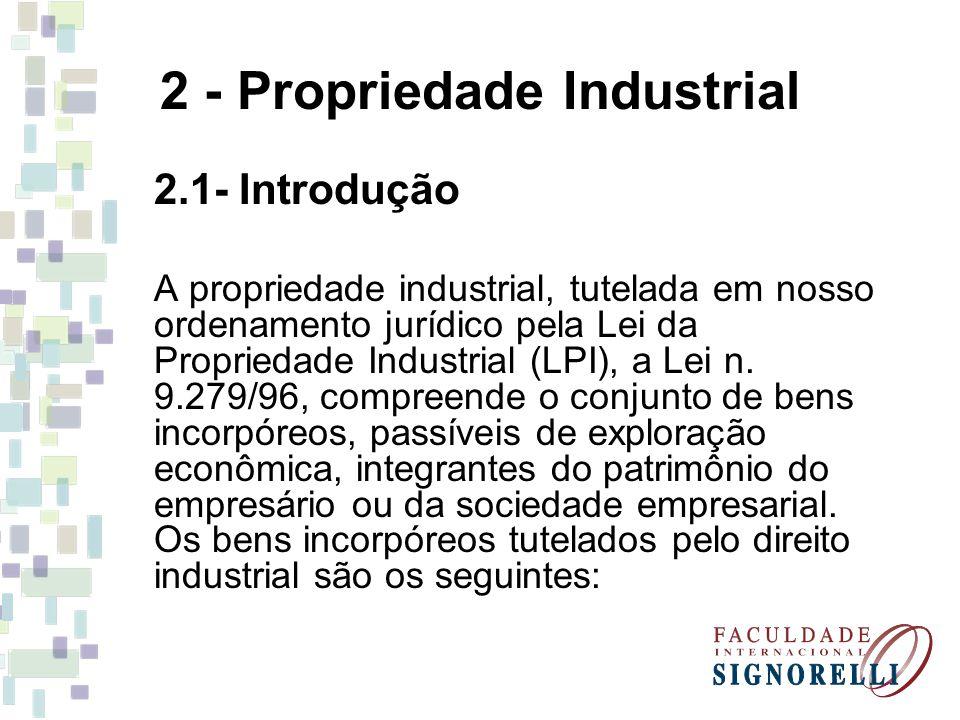 2 - Propriedade Industrial 2.1- Introdução A propriedade industrial, tutelada em nosso ordenamento jurídico pela Lei da Propriedade Industrial (LPI),