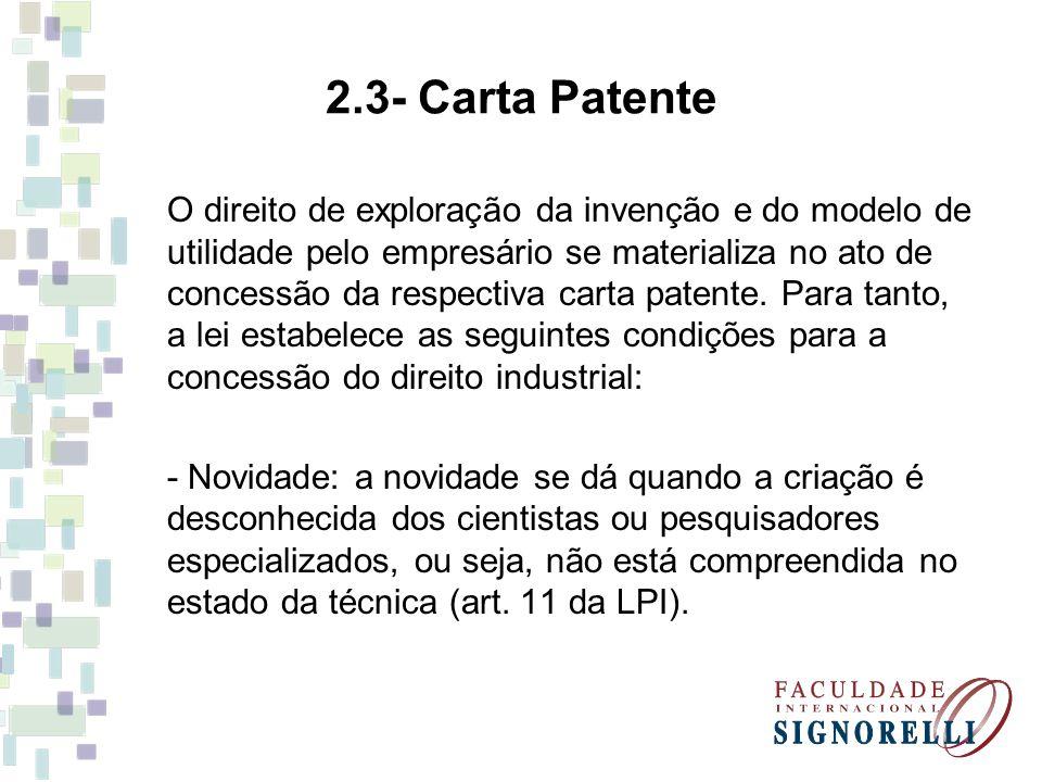 2.3- Carta Patente O direito de exploração da invenção e do modelo de utilidade pelo empresário se materializa no ato de concessão da respectiva carta