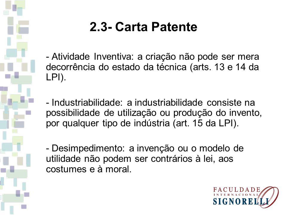 2.3- Carta Patente - Atividade Inventiva: a criação não pode ser mera decorrência do estado da técnica (arts. 13 e 14 da LPI). - Industriabilidade: a