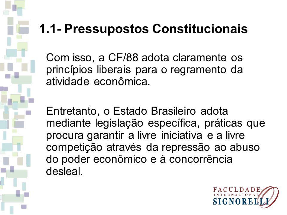 1.1- Pressupostos Constitucionais Com isso, a CF/88 adota claramente os princípios liberais para o regramento da atividade econômica. Entretanto, o Es