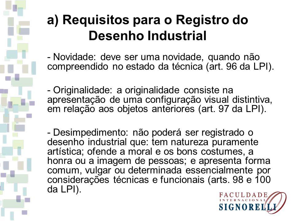 a) Requisitos para o Registro do Desenho Industrial - Novidade: deve ser uma novidade, quando não compreendido no estado da técnica (art. 96 da LPI).