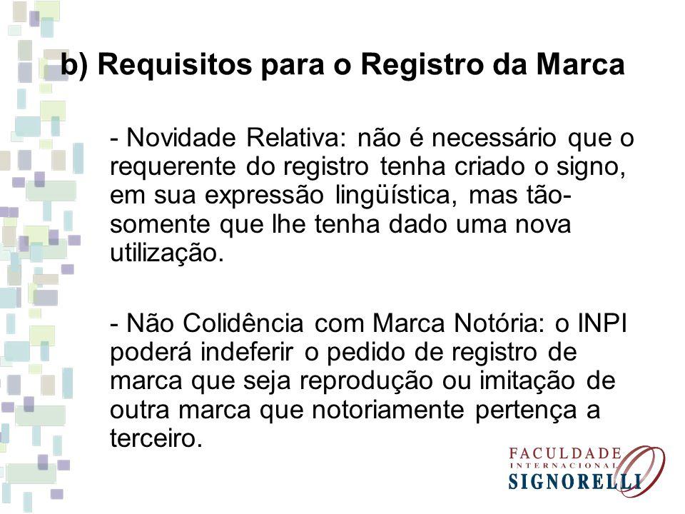 b) Requisitos para o Registro da Marca - Novidade Relativa: não é necessário que o requerente do registro tenha criado o signo, em sua expressão lingü