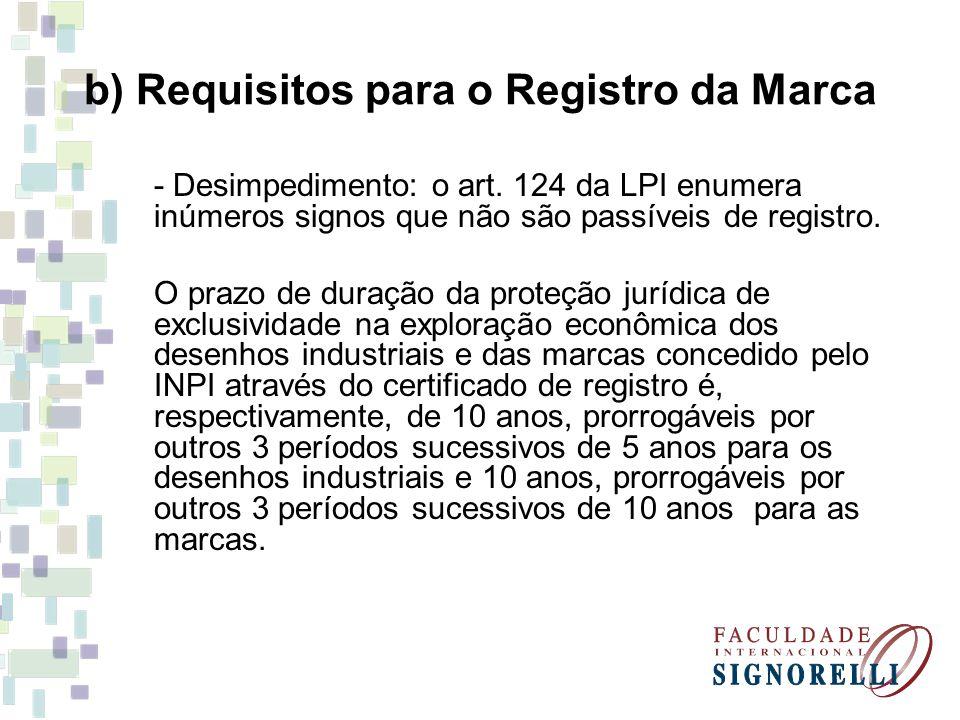 b) Requisitos para o Registro da Marca - Desimpedimento: o art. 124 da LPI enumera inúmeros signos que não são passíveis de registro. O prazo de duraç