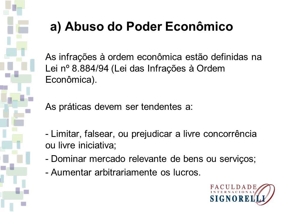 a) Abuso do Poder Econômico As infrações à ordem econômica estão definidas na Lei nº 8.884/94 (Lei das Infrações à Ordem Econômica). As práticas devem