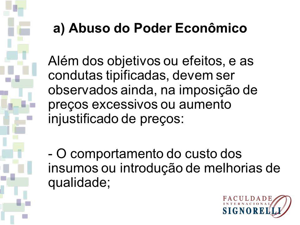 a) Abuso do Poder Econômico Além dos objetivos ou efeitos, e as condutas tipificadas, devem ser observados ainda, na imposição de preços excessivos ou