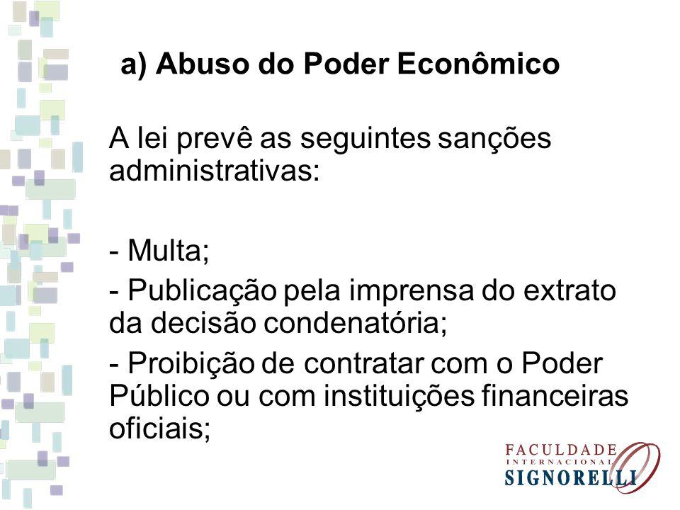 a) Abuso do Poder Econômico A lei prevê as seguintes sanções administrativas: - Multa; - Publicação pela imprensa do extrato da decisão condenatória;