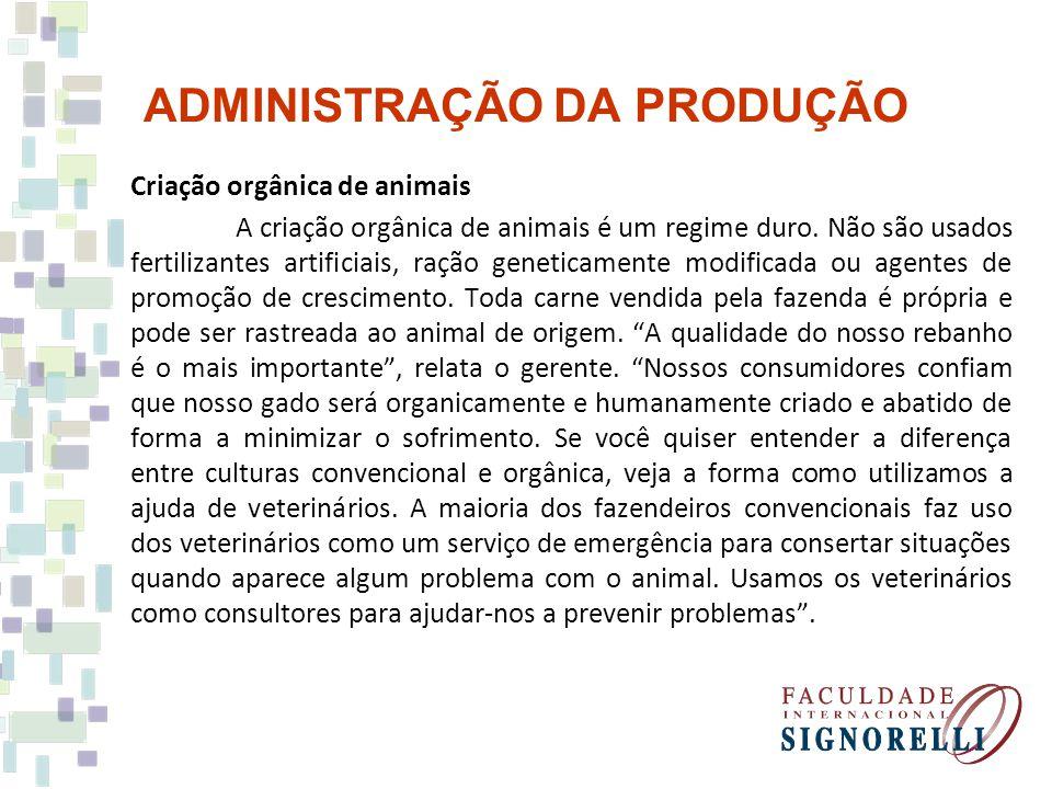 ADMINISTRAÇÃO DA PRODUÇÃO Criação orgânica de animais A criação orgânica de animais é um regime duro. Não são usados fertilizantes artificiais, ração