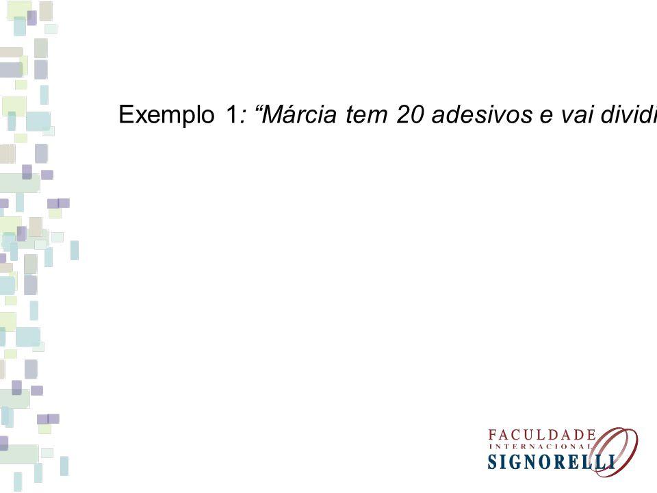 Exemplo 1: Márcia tem 20 adesivos e vai dividir entre suas 5 amigas. Quantos adesivos cada amiga ganhará?