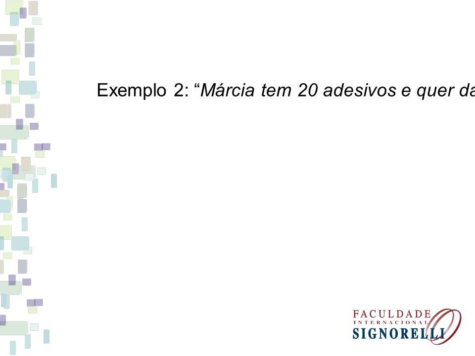 Exemplo 2: Márcia tem 20 adesivos e quer dar 5 adesivos a cada uma de suas amigas. A quantas amigas Márcia vai poder dar adesivos?