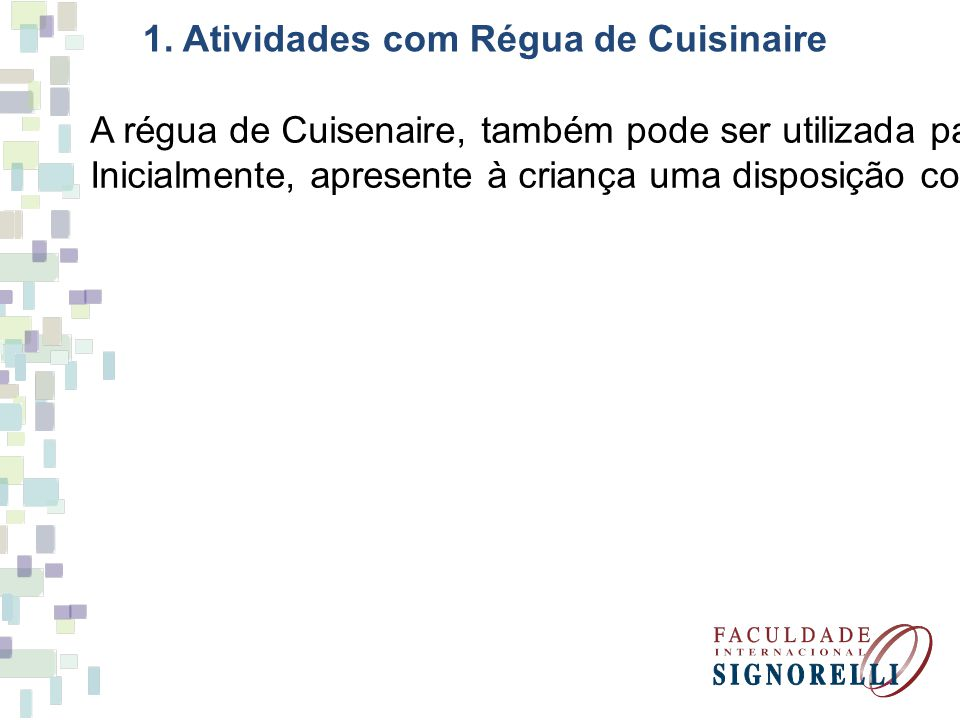 1. Atividades com Régua de Cuisinaire A régua de Cuisenaire, também pode ser utilizada para introduzir o conceito de divisão através de um processo de