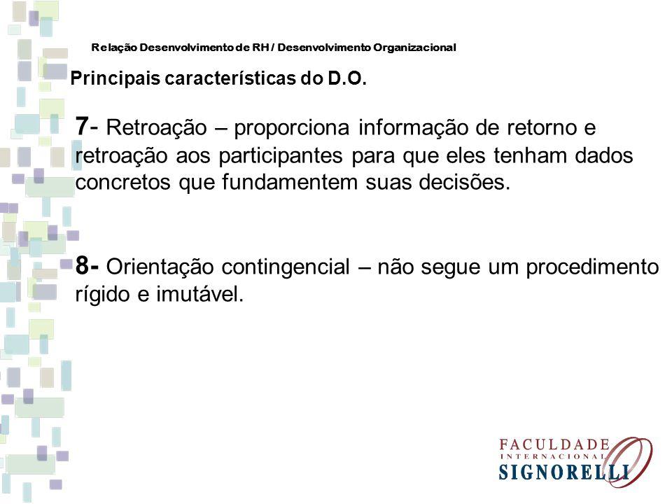 7- Retroação – proporciona informação de retorno e retroação aos participantes para que eles tenham dados concretos que fundamentem suas decisões. 8-
