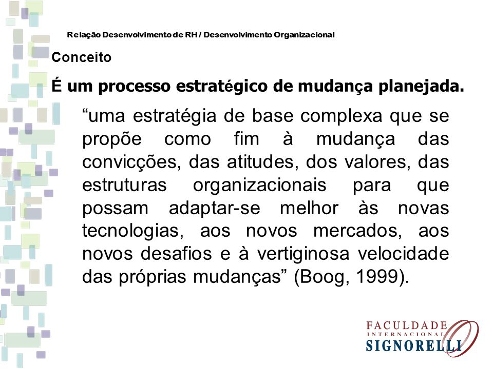 Portanto, é uma ação de longo prazo que objetiva alavancar a organização a estágios cada vez mais avançados, ao mesmo tempo em que integra metas individuais, grupais e empresariais.