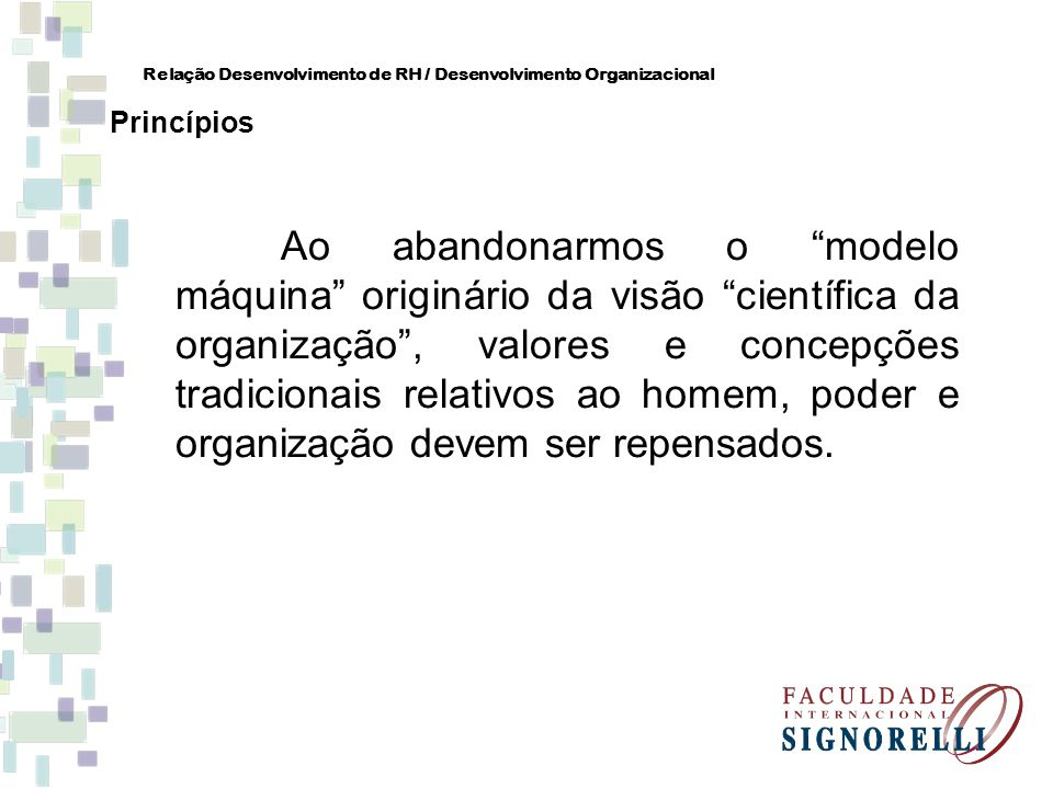 Todo processo de desenvolvimento de uma empresa, segundo Marras, deve estar sustentado na análise dos seguintes fatores: - A interação de interesses (indivíduo/organização) - Saúde organizacional (no sentido macro) - O momento organizacional - Gerenciamento das mudanças Relação Desenvolvimento de RH / Desenvolvimento Organizacional O processo de D.O.