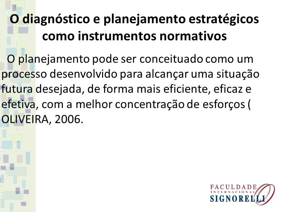 O diagnóstico e planejamento estratégicos como instrumentos normativos O planejamento pode ser conceituado como um processo desenvolvido para alcançar