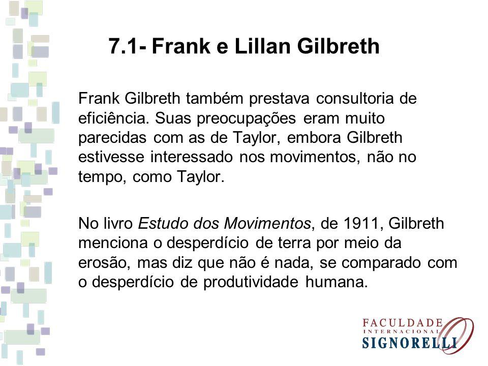 Frank Gilbreth também prestava consultoria de eficiência. Suas preocupações eram muito parecidas com as de Taylor, embora Gilbreth estivesse interessa