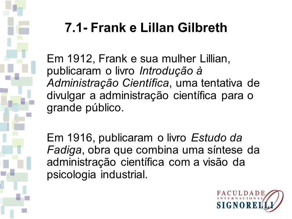 7.1- Frank e Lillan Gilbreth Em 1912, Frank e sua mulher Lillian, publicaram o livro Introdução à Administração Científica, uma tentativa de divulgar a administração científica para o grande público.