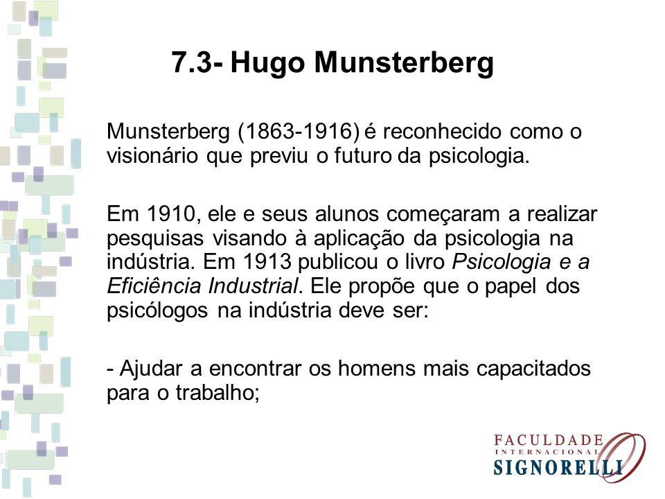 Munsterberg (1863-1916) é reconhecido como o visionário que previu o futuro da psicologia. Em 1910, ele e seus alunos começaram a realizar pesquisas v