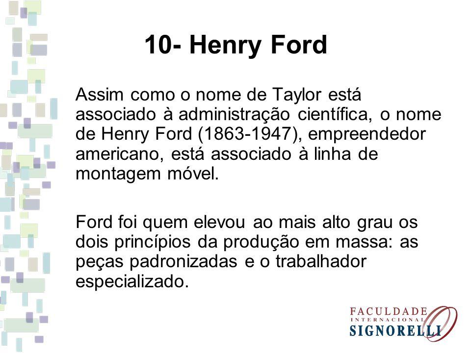 Assim como o nome de Taylor está associado à administração científica, o nome de Henry Ford (1863-1947), empreendedor americano, está associado à linha de montagem móvel.
