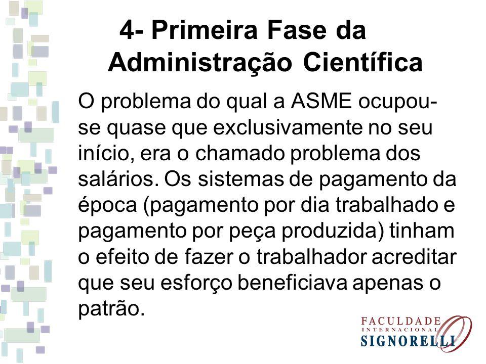 4- Primeira Fase da Administração Científica O problema do qual a ASME ocupou- se quase que exclusivamente no seu início, era o chamado problema dos salários.