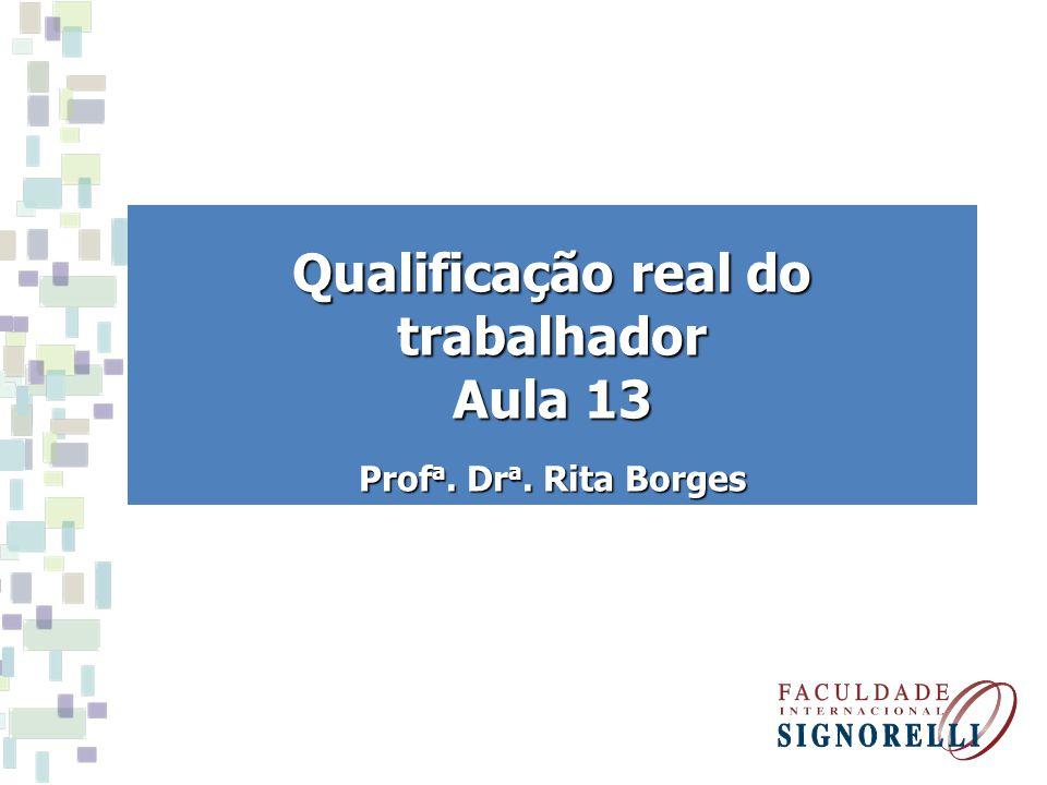 Qualificação real do trabalhador Aula 13 Prof a. Dr a. Rita Borges