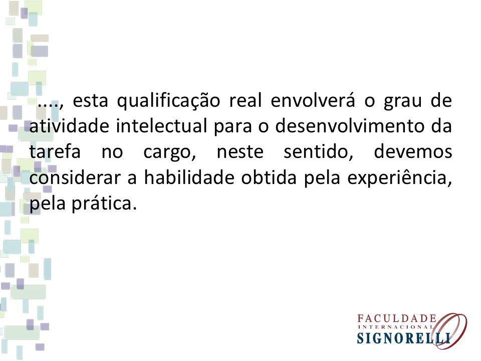 ...., esta qualificação real envolverá o grau de atividade intelectual para o desenvolvimento da tarefa no cargo, neste sentido, devemos considerar a