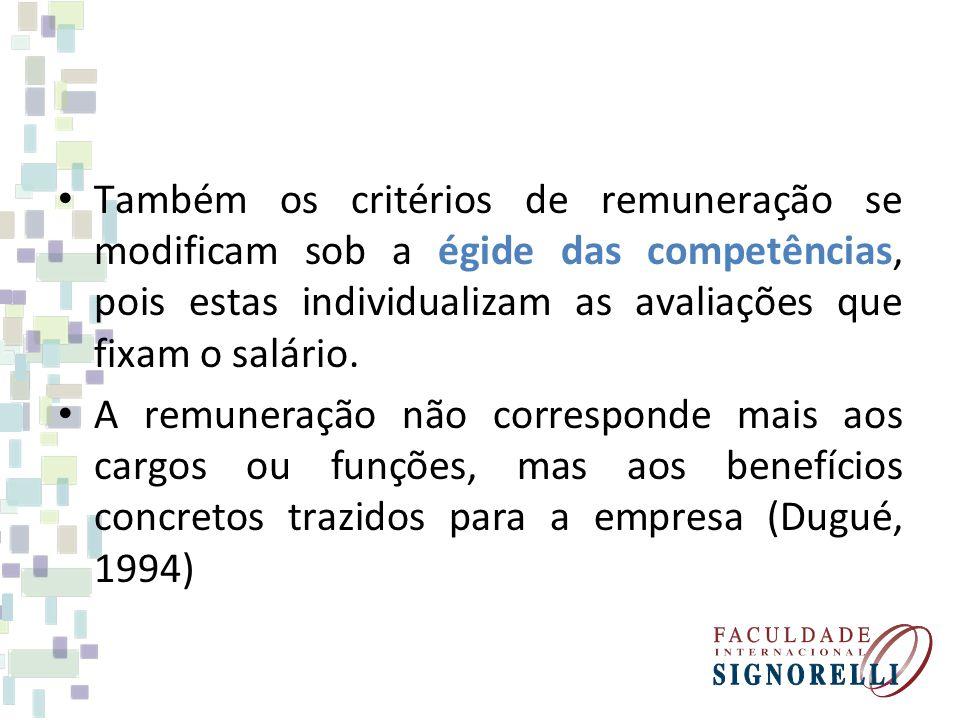 Também os critérios de remuneração se modificam sob a égide das competências, pois estas individualizam as avaliações que fixam o salário. A remuneraç