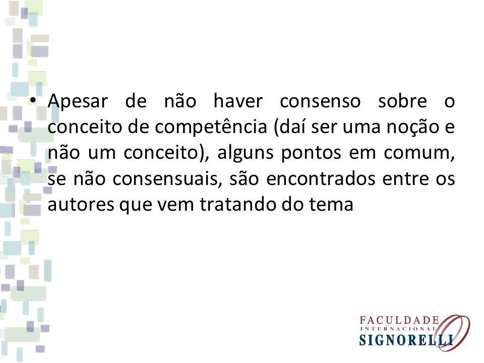 Apesar de não haver consenso sobre o conceito de competência (daí ser uma noção e não um conceito), alguns pontos em comum, se não consensuais, são en