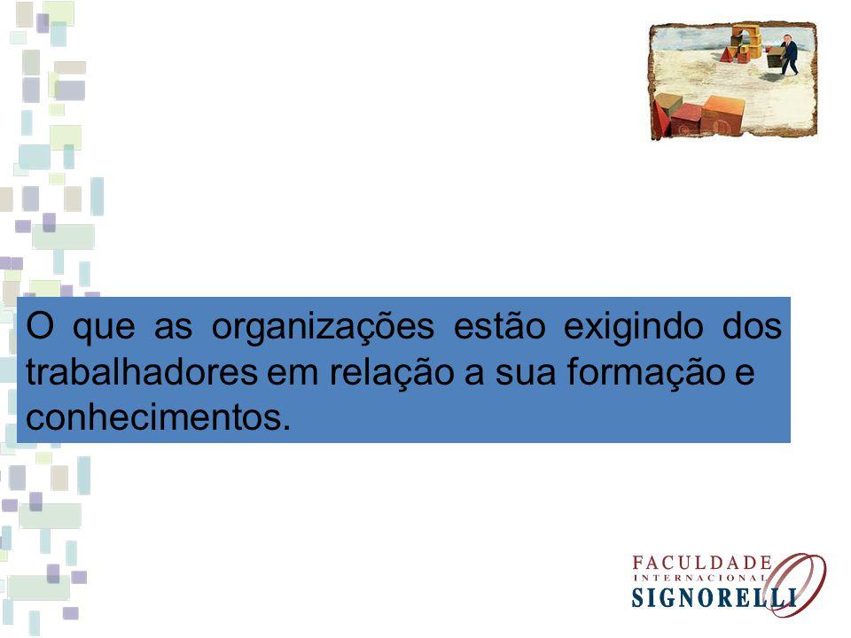 O que as organizações estão exigindo dos trabalhadores em relação a sua formação e conhecimentos.