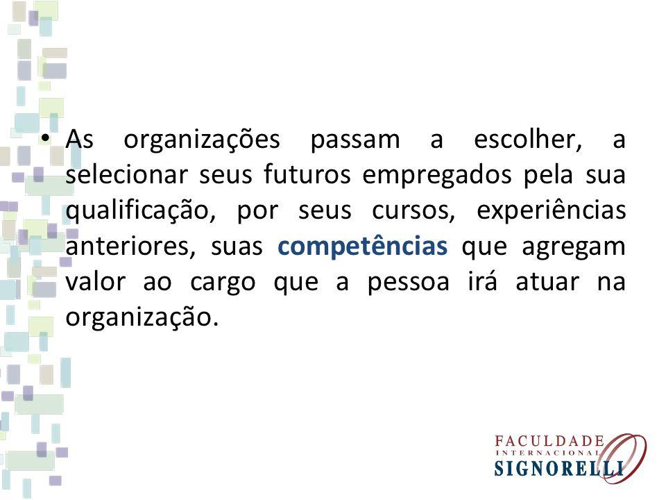 As organizações passam a escolher, a selecionar seus futuros empregados pela sua qualificação, por seus cursos, experiências anteriores, suas competên