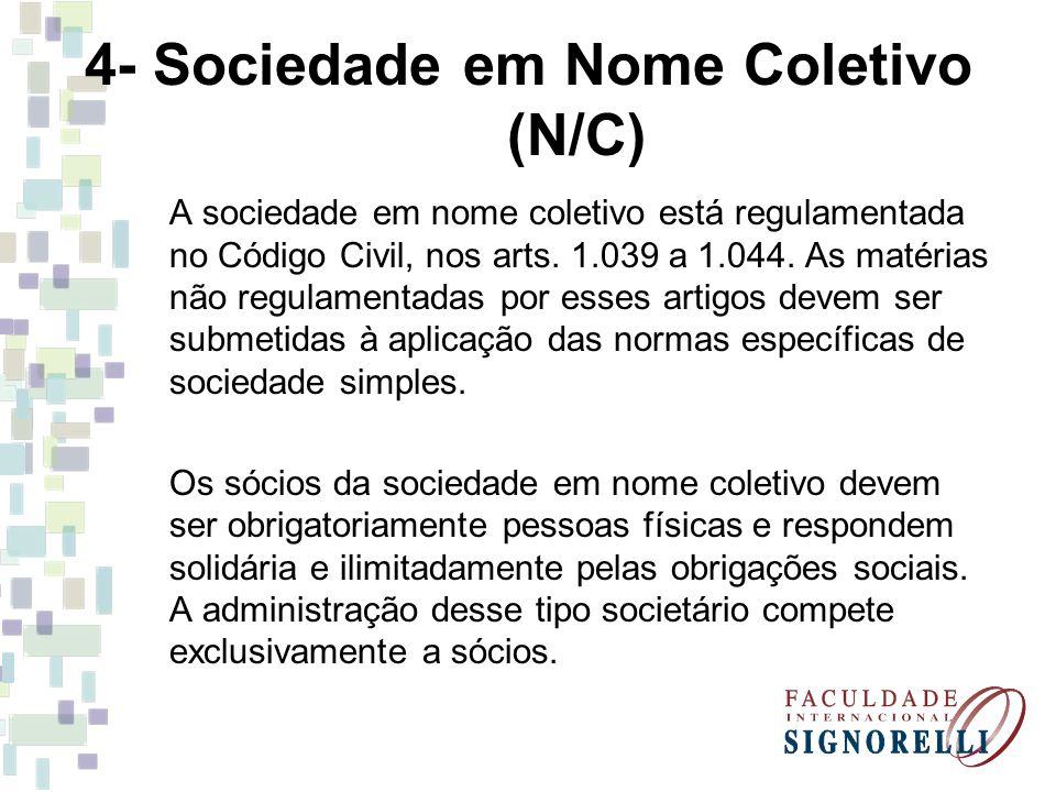 4- Sociedade em Nome Coletivo (N/C) A sociedade em nome coletivo está regulamentada no Código Civil, nos arts. 1.039 a 1.044. As matérias não regulame